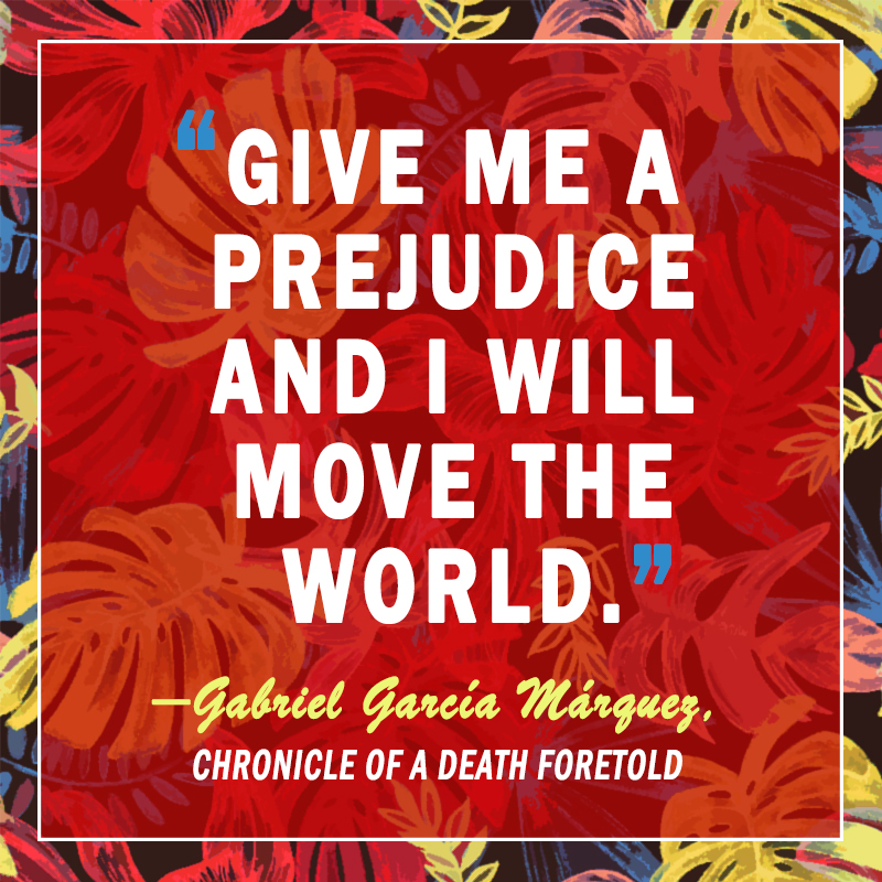 """""""Give me a prejudice and I will move the world."""""""